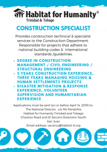 Construction Specialist provides construction technical and specialist services to the Construction Department, and is responsible for projects that adhere to national building codes and international standards and guidelines. Degree in Construction Management, Civil/Structural engineering, with 5 years construction experience and three years managing housing and human settlement projects. Disaster mitigation and response experience, volunteer supervision and humanitarian experience would be an asset. Applications are due by April 14, 2019, and should be sent to The National Director, c/o Ms. Pandohie, Habitat for Humanity Trinidad and Tobago, Chootoo Road & El Socorro Extension South, San Juan. Email address: vacancy@habitat-tt.org